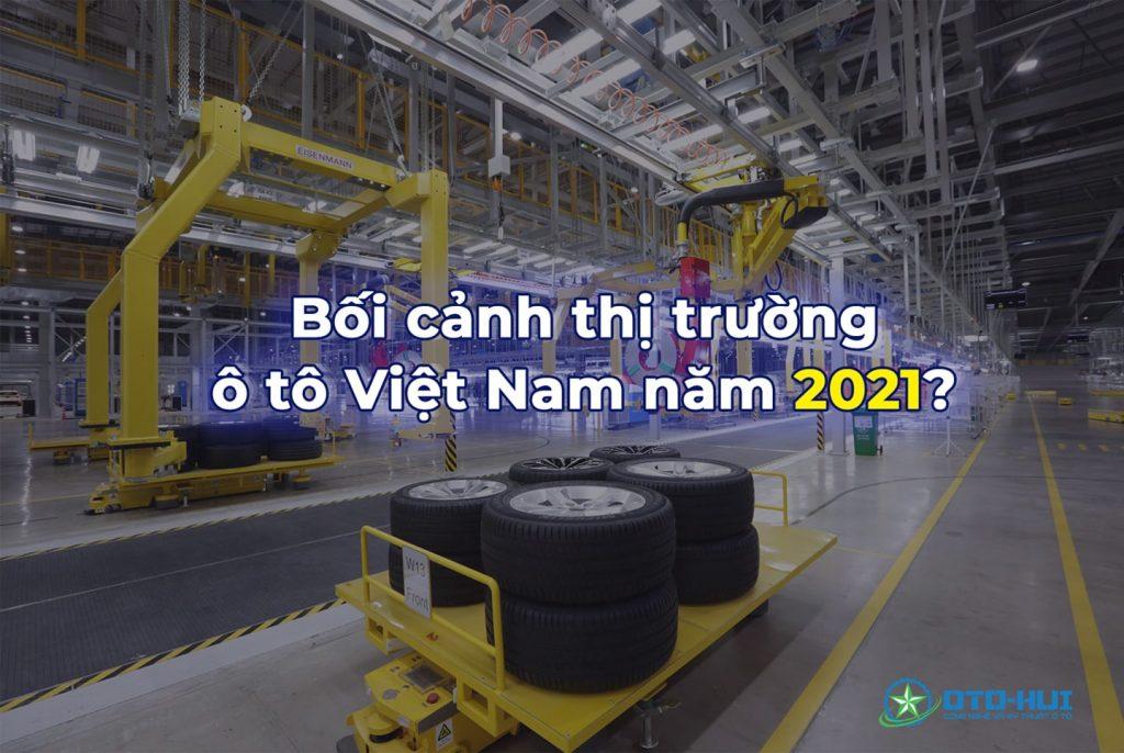 Xu hướng phát triển ngành ô tô Việt Nam năm 2021 sẽ như thế nào?